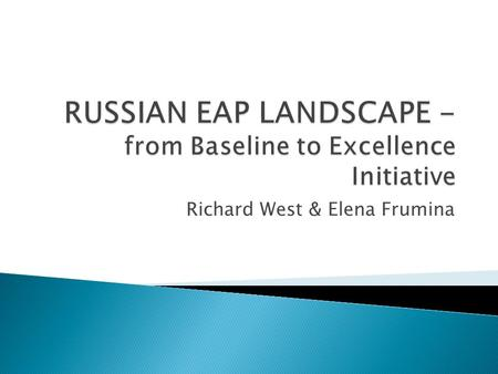 Richard West & Elena Frumina.  The Russian context 2012 - the new global context  ESP/EAP teaching in Russia – 2002 to 2012  The need for change 