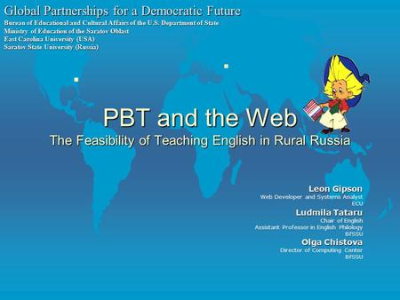 PBT and the Web The Feasibility of Teaching English in Rural Russia Leon Gipson Web Developer and Systems Analyst ECU Ludmila Tataru Ludmila Tataru Chair.