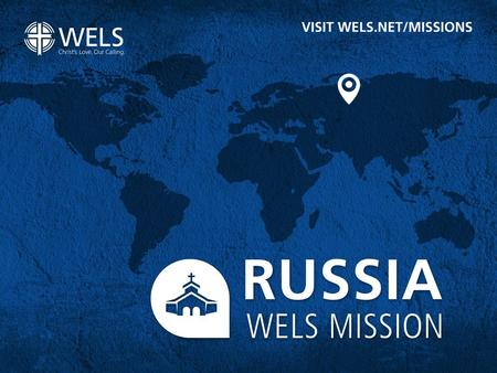 THROUGH YOUR CONGREGATION MISSION OFFERINGS AND SPECIAL OFFERINGS the people of Russia are receiving God's Word. Thank you for supporting this ministry.