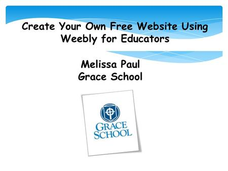 Create Your Own Free Website Using Weebly for Educators Melissa Paul Grace School.
