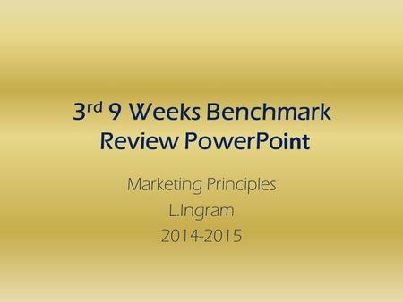 3 rd 9 Weeks Benchmark Review PowerPo int Marketing Principles L.Ingram 2014-2015.