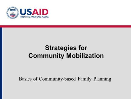 Strategies for Community Mobilization Basics of Community-based Family Planning.