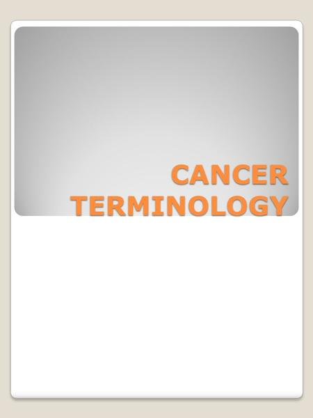 CANCER TERMINOLOGY. Benign -Non cancerous, a tumor that will not spread Cancer- abnormal cells multiply and spread, disrupting normal function of the.