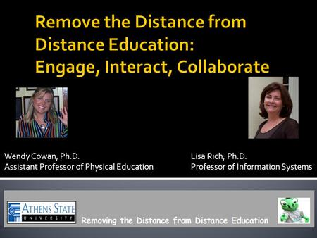 Wendy Cowan, Ph.D. Lisa Rich, Ph.D. Assistant Professor of Physical Education Professor of Information Systems.