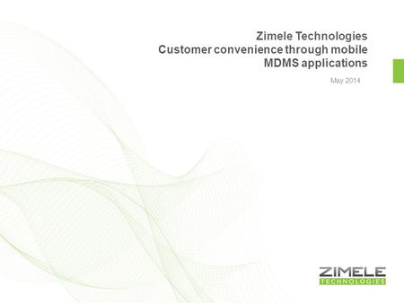 May 2014 Zimele Technologies Customer convenience through mobile MDMS applications.