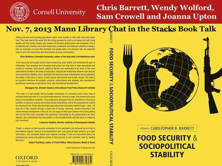 Nov. 7, 2013 Mann Library Chat in the Stacks Book Talk Chris Barrett, Wendy Wolford, Sam Crowell and Joanna Upton.