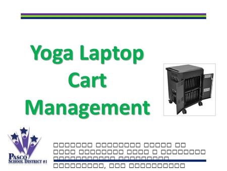 Yoga Laptop Cart Management Putting students first to make learning last a lifetime Celebrating academics, diversity, and innovation.