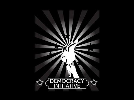 The Democracy Initiative A campaign to empower all Americans organized by leading organizations in the civil rights, environmental and labor movements.