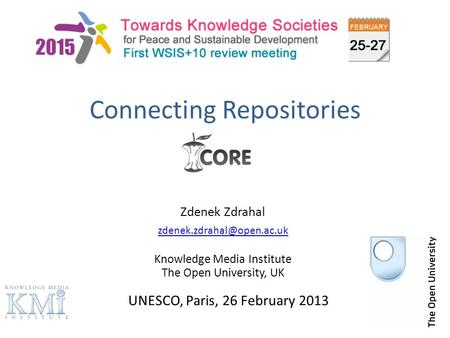 Connecting Repositories Zdenek Zdrahal Knowledge Media Institute The Open University, UK UNESCO, Paris, 26 February 2013.