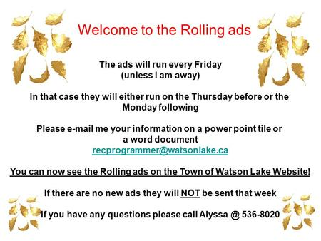 The ads will run every Friday (unless I am away) In that case they will either run on the Thursday before or the Monday following Please e-mail me your.