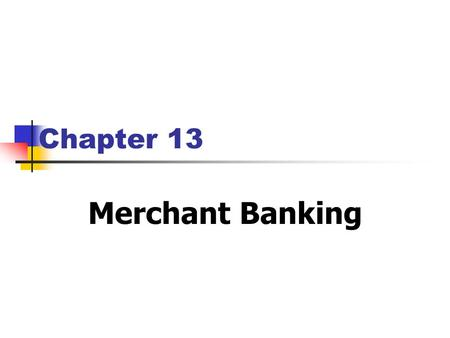 Chapter 13 Merchant Banking. Lecture Objectives: 1. Introduction to Merchant Banking 2. To explain the following merchant banking services to corporate.