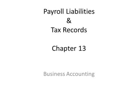 Payroll Liabilities & Tax Records Chapter 13 Business Accounting.