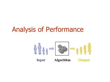 Analysis of Performance Algorithm Input Output. Talking about Performance Models Exact Asymptotic Experiments Time Speedup Efficiency Scale-up Analysis.