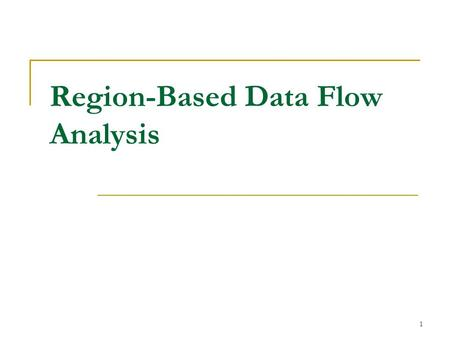 1 Region-Based Data Flow Analysis. 2 Loops Loops in programs deserve special treatment Because programs spend most of their time executing loops, improving.