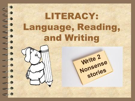 LITERACY: Language, Reading, and Writing Write 2 Nonsense stories.