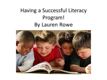 Having a Successful Literacy Program! By Lauren Rowe.