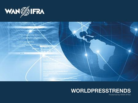 © 2015 WAN-IFRA | WORLDPRESSTRENDS We represent news media industry in 120 countries We represent more than 18,000 publications 15,000 online sites 3,000.