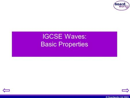 © Boardworks Ltd 2003 IGCSE Waves: Basic Properties.