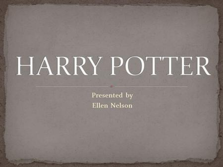 Presented by Ellen Nelson. J.K. Rowling started writing Harry Potter in 1990 First came up with the idea while on a crowded train She was in a coffee.