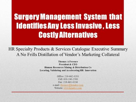 Surgery Management System that Identifies Any Less Invasive, Less Costly Alternatives HR Specialty Products & Services Catalogue Executive Summary A No.