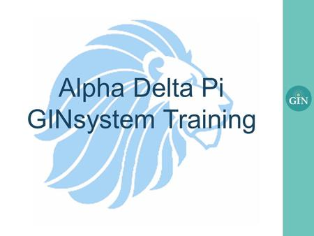 Alpha Delta Pi GINsystem Training. What is the GINsystem? A members-only internal communication system for Alpha Delta Pi Chapters Features: Announcements.