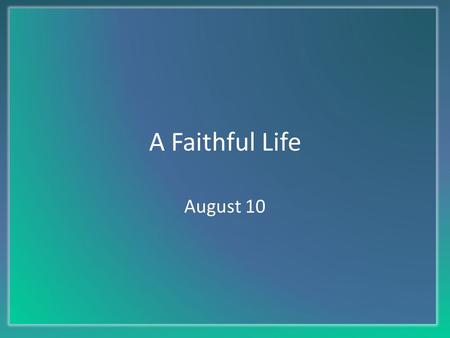 "A Faithful Life August 10. Think About It … What kinds of things would make you say or think, ""I cannot continue this another day""? Today we look at how."