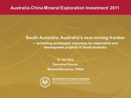 Australia-China Mineral Exploration Investment Seminar 2011 Australia-China Mineral Exploration Investment 2011 South Australia: Australia's next mining.