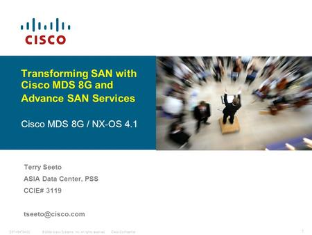 © 2008 Cisco Systems, Inc. All rights reserved.Cisco ConfidentialC97-494784-00 1 Transforming SAN with Cisco MDS 8G and Advance SAN Services Cisco MDS.