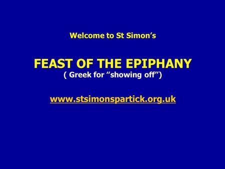 "Welcome to St Simon's FEAST OF THE EPIPHANY ( Greek for ""showing off"") www.stsimonspartick.org.uk www.stsimonspartick.org.uk."