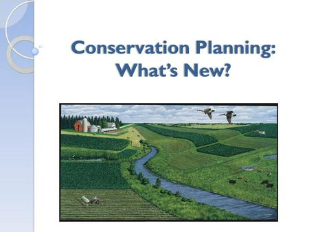 Conservation Planning: What's New?. Topics for Today's Webinar Revised NPPH Proposed NRCS Land Uses Resource Concerns Planning criteria.