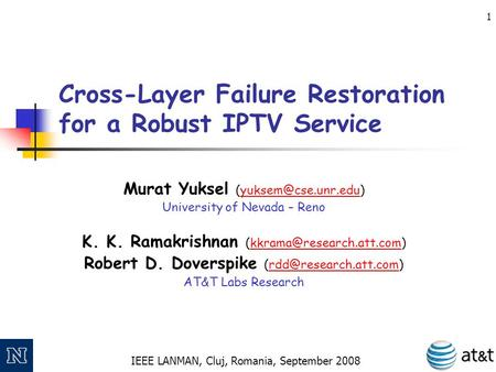 IEEE LANMAN, Cluj, Romania, September 2008 1 Cross-Layer Failure Restoration for a Robust IPTV Service Murat Yuksel