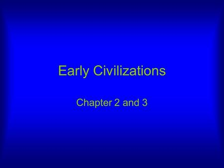 Early Civilizations Chapter 2 and 3.