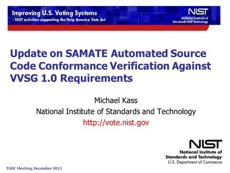 TGDC Meeting, December 2011 Michael Kass National Institute of Standards and Technology  Update on SAMATE Automated Source Code Conformance.