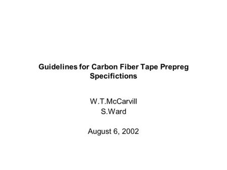 Guidelines for Carbon Fiber Tape Prepreg Specifictions W.T.McCarvill S.Ward August 6, 2002.