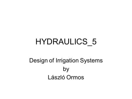 HYDRAULICS_5 Design of Irrigation Systems by László Ormos.