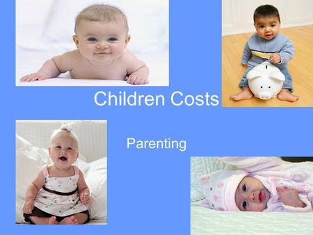 Children Costs Parenting Discussion Questions How is raising a baby similar to buying a house? What are some ways you can save on baby product or clothes?