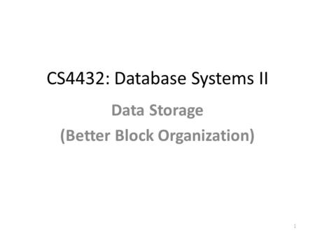 CS4432: Database Systems II Data Storage (Better Block Organization) 1.
