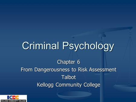 Criminal Psychology Chapter 6 From Dangerousness to Risk Assessment Talbot Kellogg Community College.
