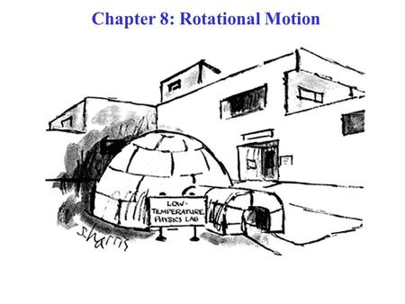 Chapter 8: Rotational Motion. Topic of Chapter: Objects rotating –First, rotating, without translating. –Then, rotating AND translating together. Assumption: