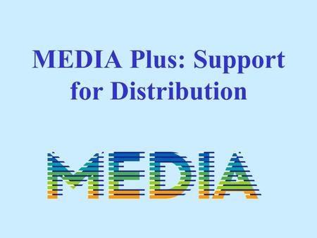 MEDIA Plus: Support for Distribution MEDIA Plus: Definitions.