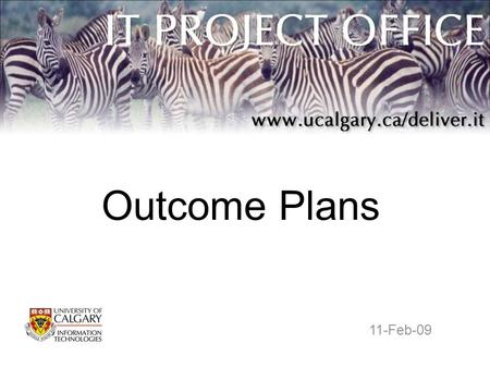 Outcome Plans 11-Feb-09. Purpose of an Outcome Plan An outcome plan is a tool that helps in the definition, communication and scoping of a project. –ensures.