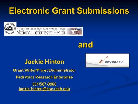 Electronic Grant Submissions and Jackie Hinton Grant Writer/Project Administrator Pediatrics Research Enterprise 801/587-8968