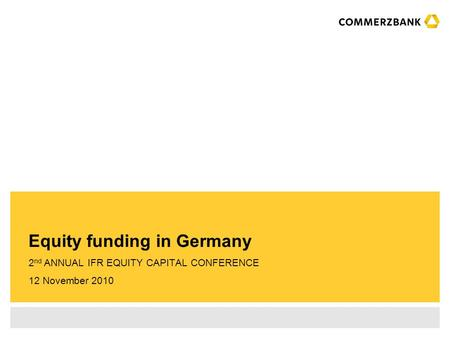 2 nd ANNUAL IFR EQUITY CAPITAL CONFERENCE 12 November 2010 Equity funding in Germany.
