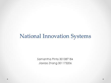 National Innovation Systems Samantha Pinto 301087184 Jiaxiao Zhang 301173206.