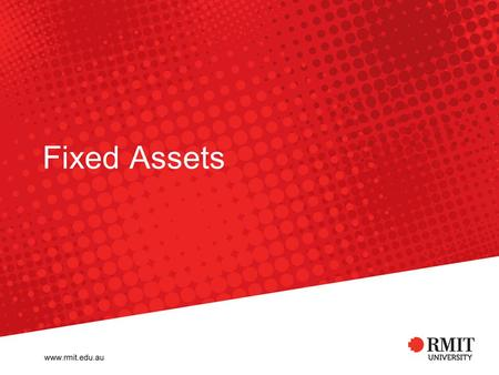 Fixed Assets. RMIT University-Financial Services Group Definition of Fixed Assets: The University defines capital equipment as any single item valued.