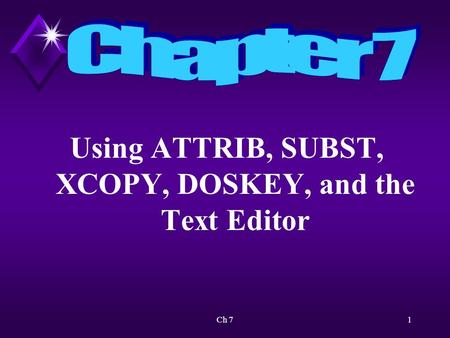 Ch 71 Using ATTRIB, SUBST, XCOPY, DOSKEY, and the Text Editor.