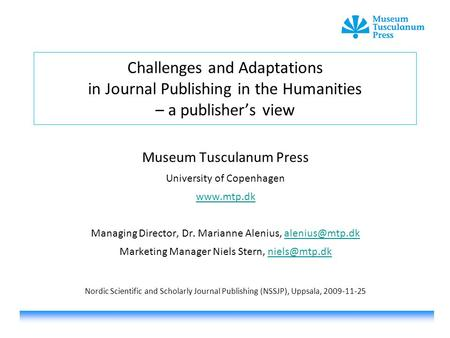 Challenges and Adaptations in Journal Publishing in the Humanities – a publisher's view Museum Tusculanum Press University of Copenhagen www.mtp.dk Managing.