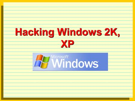 Hacking Windows 2K, XP. Windows 2K, XP Review: NetBIOS name resolution. SMB - Shared Message Block - uses TCP port 139, and NBT - NetBIOS over TCP/IP.