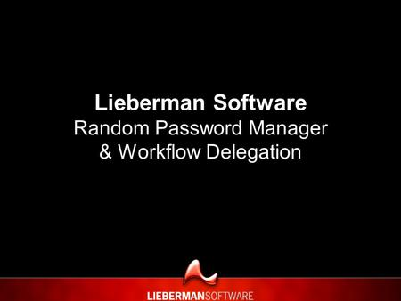 Lieberman Software Random Password Manager & Workflow Delegation.