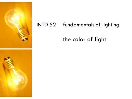 INTD 52 fundamentals of lighting the color of light.